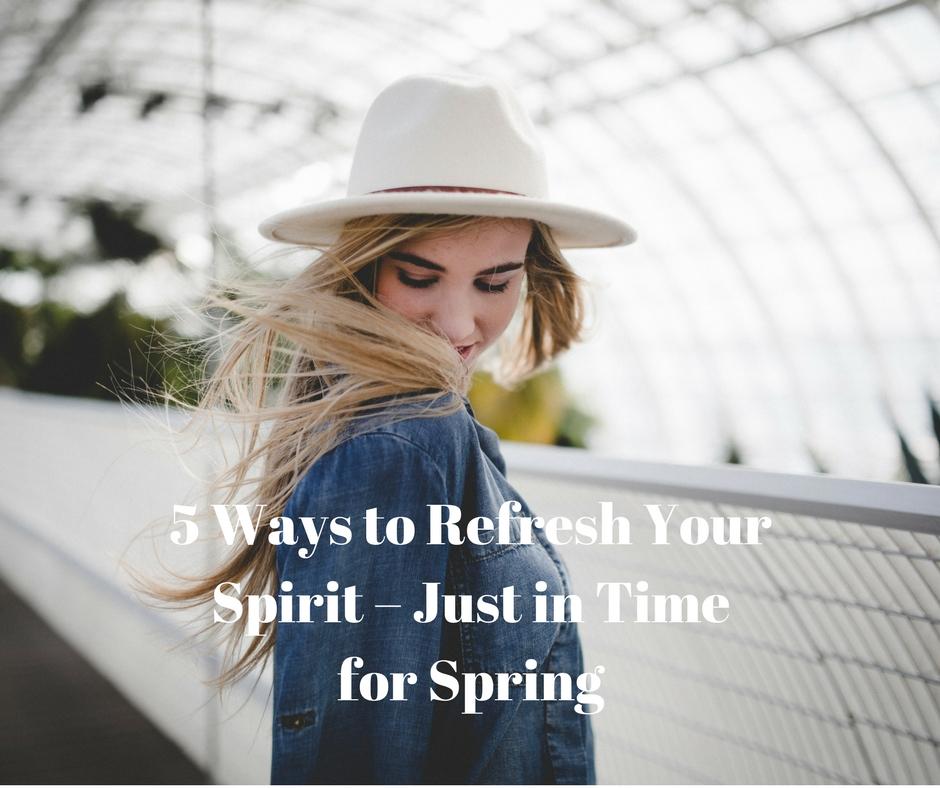 5 Ways to Refresh Your Spirit
