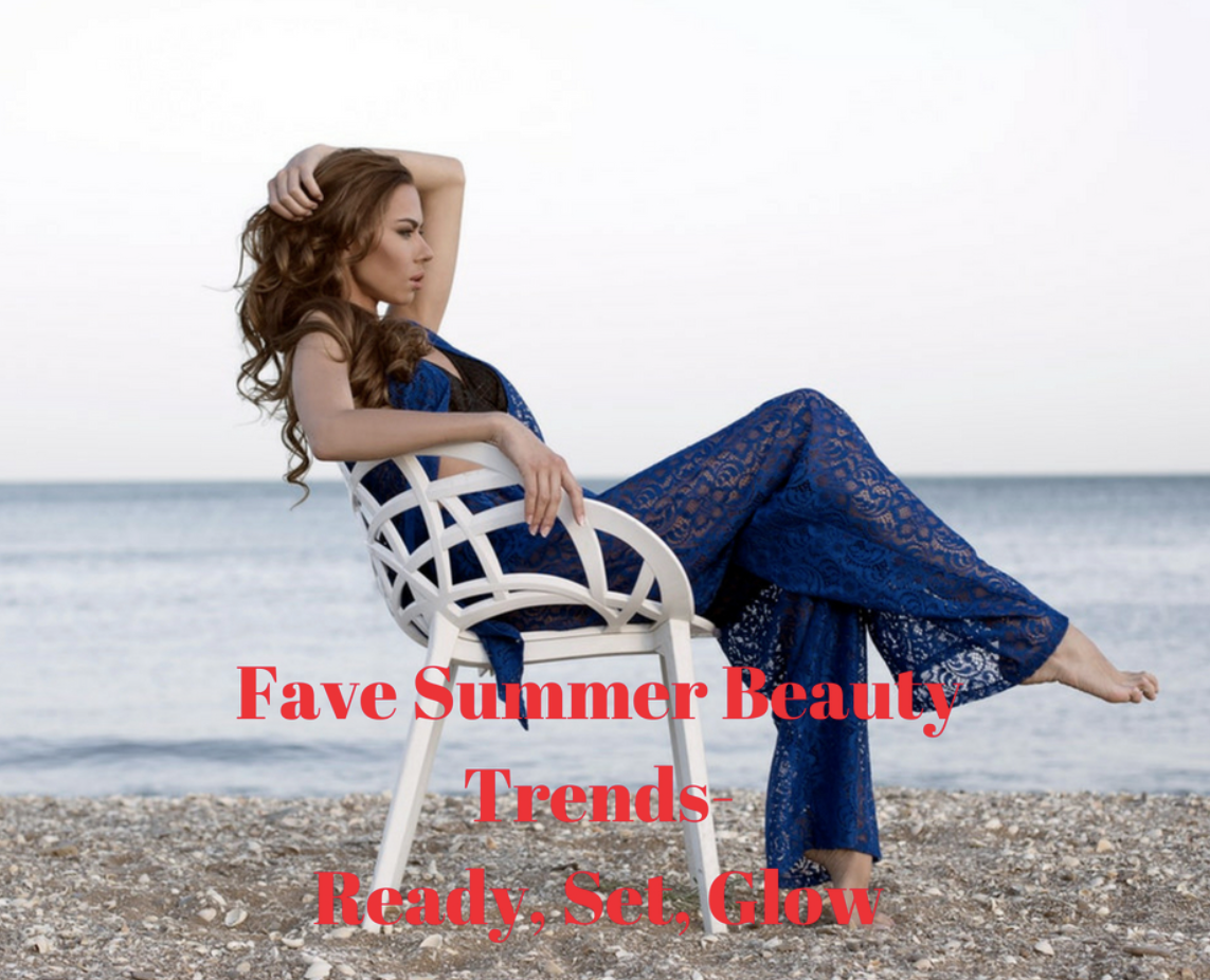 Fave Summer Beauty Trends: Ready, Set, Glow!