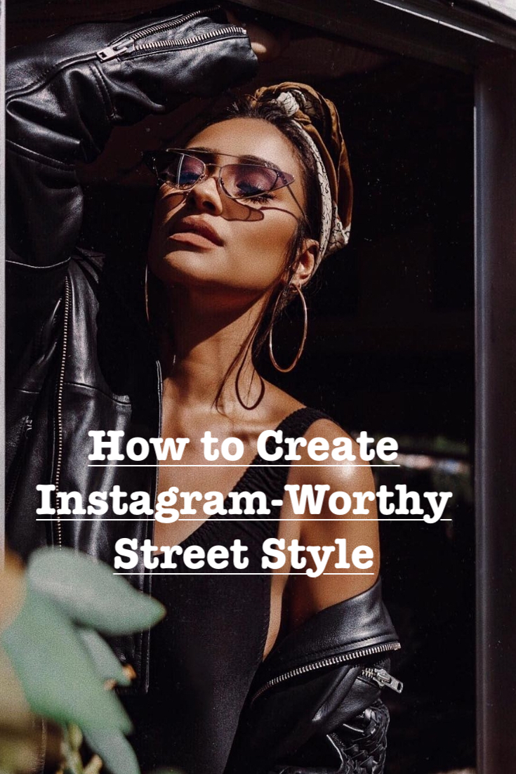 How to Create Instagram-Worthy Street Style