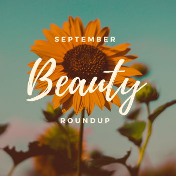 September Beauty Roundup! New Goodies I'm Excited About this Month